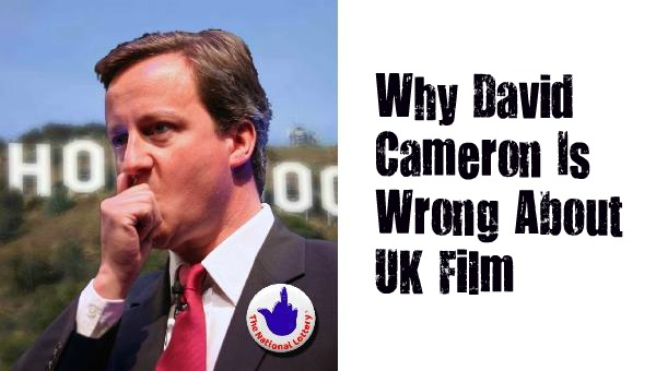 Why David Cameron Is Wrong About UK Film