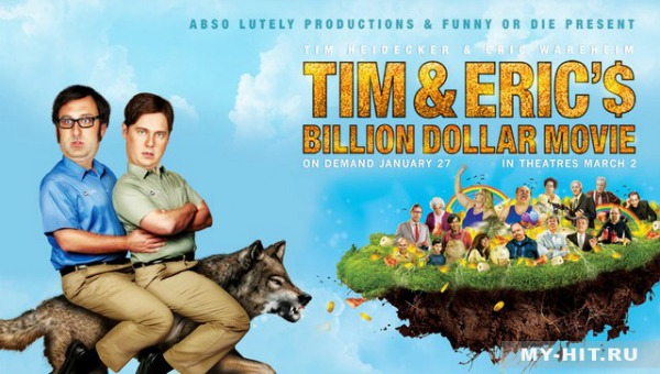 TIM AND ERIC'$ BILLION DOLLAR MOVIE